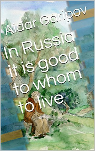 In Russia it is good to whom to live  by  Aidar Garipov