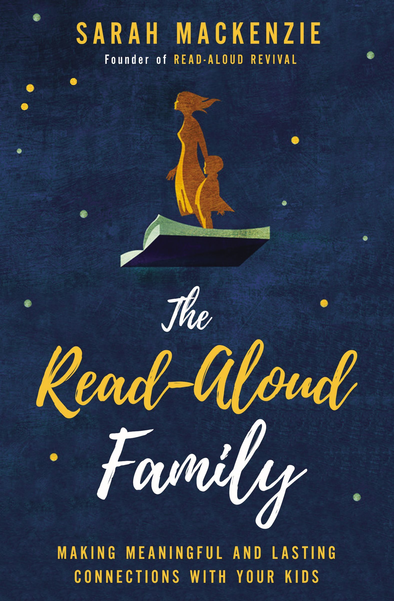 The Read-Aloud Family  Making Meaningful and Lasting Connections with Your Kids