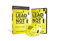 How to Lead When You're Not in Charge Study Guide with DVD: Leveraging Influence When You Lack Authority