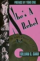 She's A Rebel: The History of Women in Rock & Roll