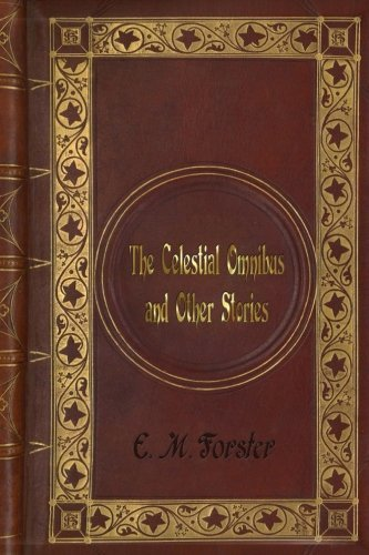 E. M. Forster - The Celestial Omnibus and Other Stories