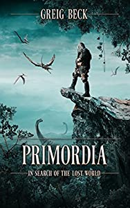 In Search of the Lost World (Primordia #1)