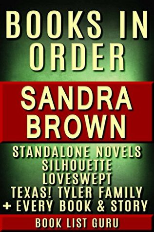 Sandra Brown Books in Order: standalone novels, Candlelight Ecstasy books, Loveswept series, Silhouette, Bed and Breakfast, Coleman Family Saga, Mason ... Saga, nonfiction. (Series Order Book 45)