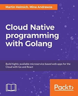 Cloud Native Programming with Golang: Develop microservice
