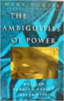 The Ambiguities of Power: British Foreign Policy Since 1945