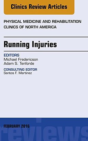 Running Injuries, An Issue of Physical Medicine and Rehabilitation Clinics of North America, E-Book (The Clinics: Orthopedics)