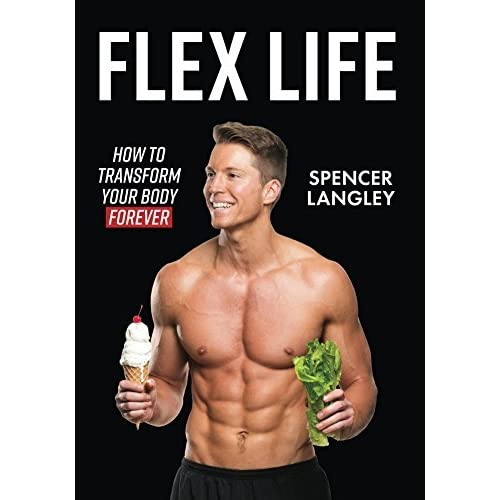 e9183ee9dc Flex Life: How to Transform Your Body Forever by Spencer Langley