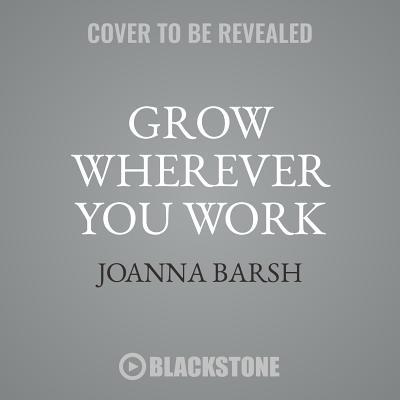 Grow Wherever You Work Straight Talk to Help with Your Toughest Challenges