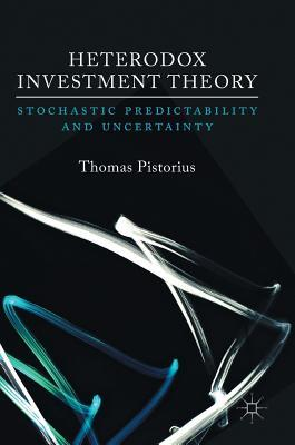 Heterodox Investment Theory Stochastic Predictability and Uncertainty
