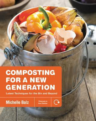 Composting for a New Generation Latest Techniques for the Bin and Beyond