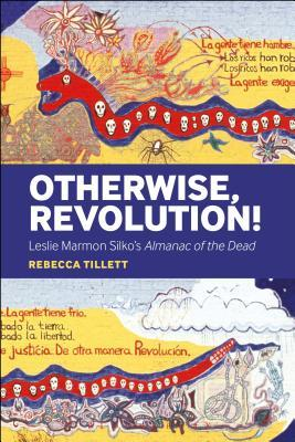 Otherwise, Revolution! Leslie Marmon Silko's Almanac of the Dead