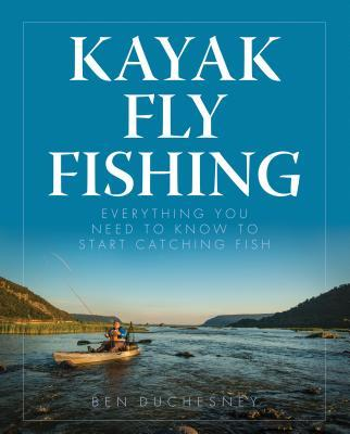 Kayak Fly Fishing Everything You Need to Know to Start Catching Fish
