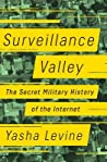 Surveillance Valley: The Rise of the Military-Digital Complex
