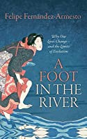 A Foot in the River: Why Our Lives Change -- And the Limits of Evolution