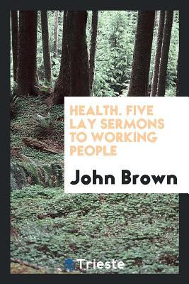 Health: Five Lay Sermons to Working-People