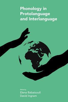 Phonology in Protolanguage and Interlanguage Elena Babatsouli, David Ingram