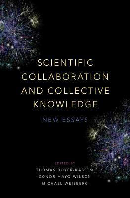 Scientific Collaboration and Collective Knowledge New Essays
