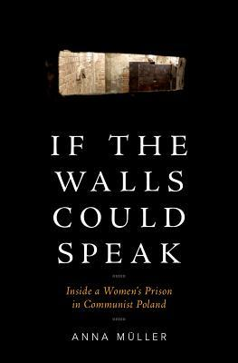 If the Walls Could Speak: Inside a Women's Prison in Communist Poland