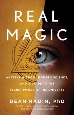 Real Magic Ancient Wisdom, Modern Science, and a Guide to the Secret Power of the Universe