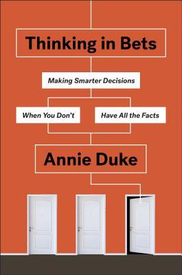 Thinking-in-bets-making-smarter-decisions-when-you-don-t-have-all-the-facts