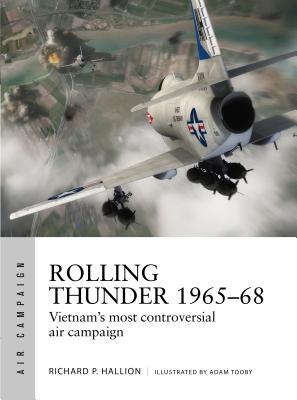 Rolling Thunder 1965-68: Vietnam's Most Controversial Air Campaign