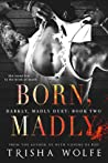 Born, Madly (Darkly, Madly Duet, #2)
