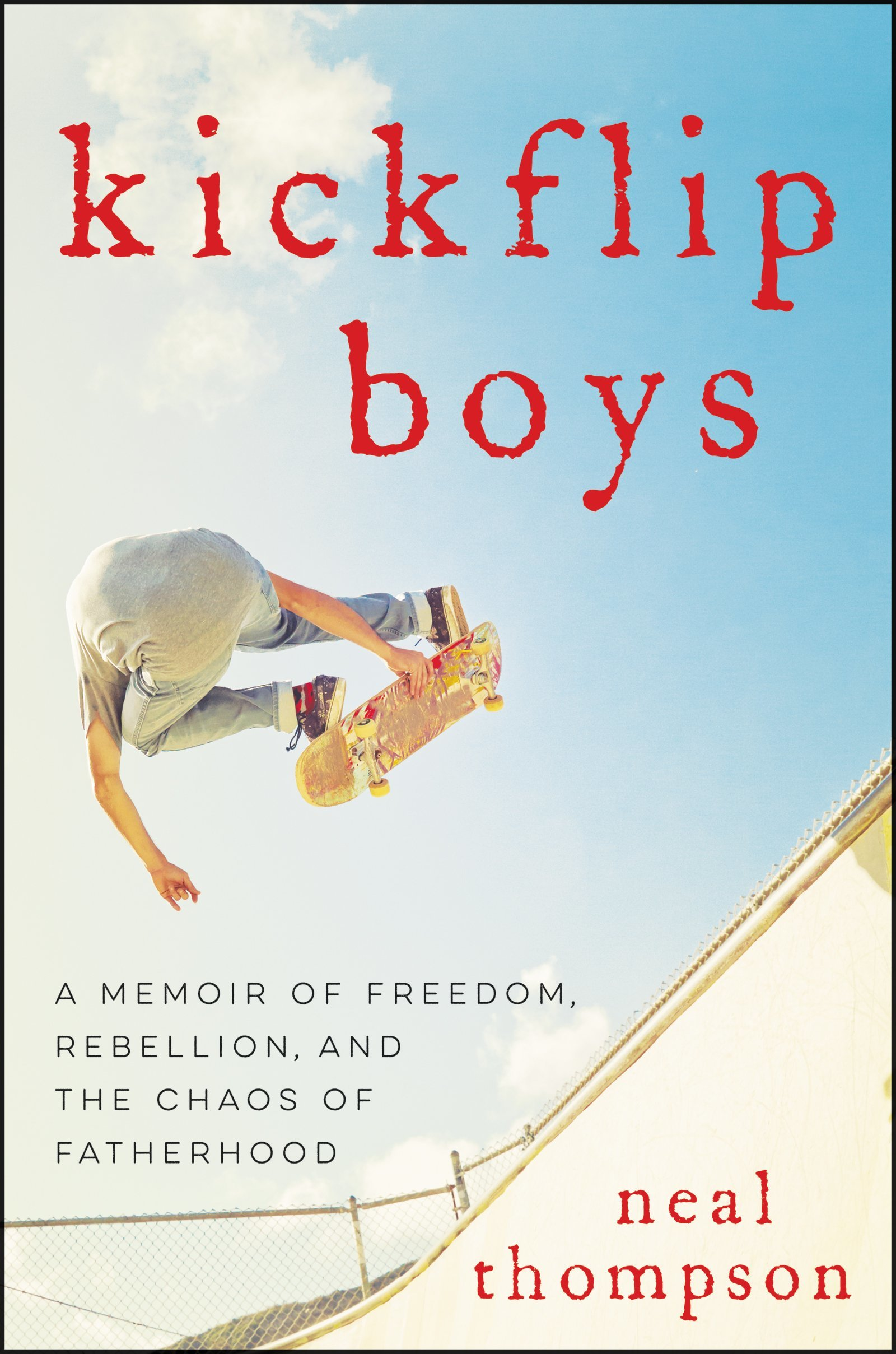 Kickflip Boys A Memoir of Freedom, Rebellion, and the Chaos of Fatherhood