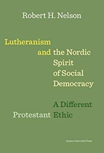 Lutheranism and the Nordic Spirit of Social Democracy: A Different Protestant Ethic