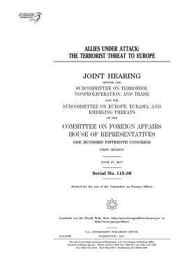 Allies Under Attack: The Terrorist Threat to Europe: Joint Hearing Before the Subcommittee on Terrorism, Nonproliferation, and Trade and the Subcommittee on Europe, Eurasia, and Emerging Threats of the Committee on Foreign Affairs, House of Representati
