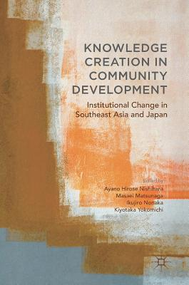 Knowledge Creation in Community Development Institutional Change in Southeast Asia and Japan