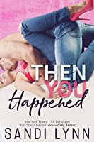 Then You Happened