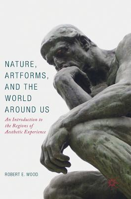 Nature, Artforms, and the World Around Us  An Introduction to the Regions of Aesthetic Experience