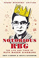 Notorious RBG Young Readers' Edition: The Life and Times of Ruth Bader Ginsburg