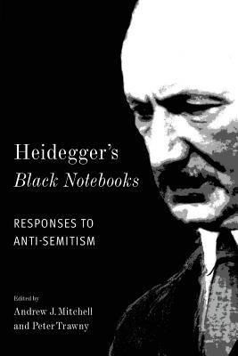 Heidegger's Black Notebooks Responses to Anti-Semitism