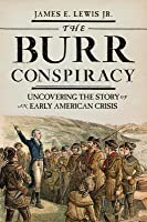 "burr conspiracy K history professor james lewis has released a new book titled ""the burr  conspiracy: uncovering the story of an early american crisis."
