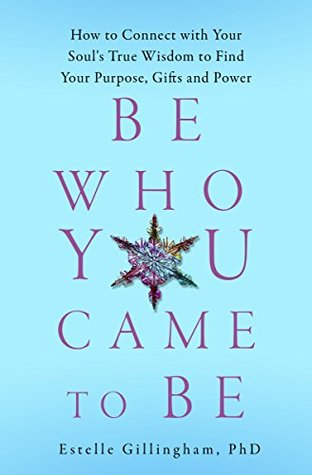 Be Who You Came To Be by Estelle Gillingham