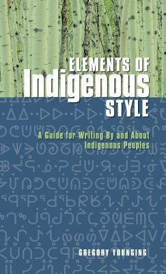 Elements of Indigenous Style A Guide for Writing By and About Indigenous Peoples