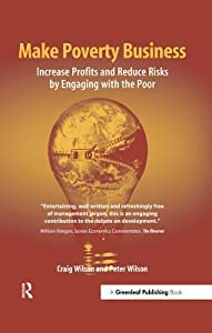 Make Poverty Business: Increase Profits and Reduce Risks by Engaging with the Poor