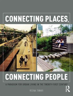 Connecting Places, Connecting People A Paradigm for Urban Living in the 21st Century