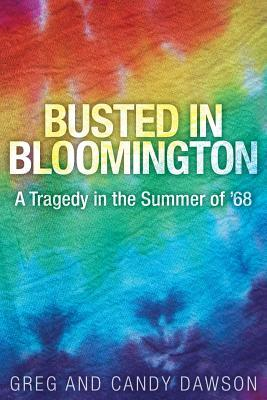Busted in Bloomington: A Tragedy in the Summer of '68