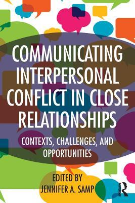 Communicating Interpersonal Conflict in Close Relationships Contexts- Challenges- and Opportunities