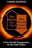 The Saints Go Up and the Wrath Comes Down: A Pre-Wrath Perspective on the End Times