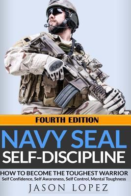 Navy Seal Self-Discipline: How to Become the Toughest
