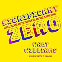 Significant Zero: Heroes, Villains, and the Fight for Art and Soul in Video Games