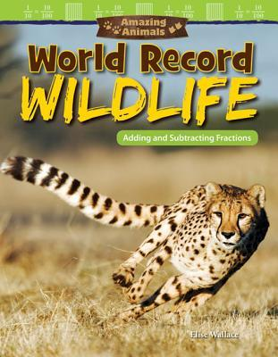 Amazing Animals: World Record Wildlife: Adding and Subtracting Fractions