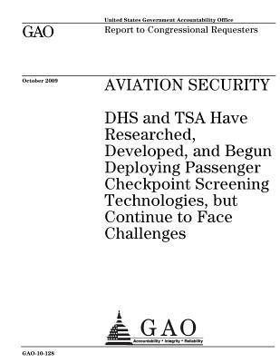 Aviation Security: Dhs and Tsa Have Researched, Developed, and Begun Deploying Passenger Checkpoint Screening Technologies, But Continue to Face Challenges: Report to Congressional Requesters.