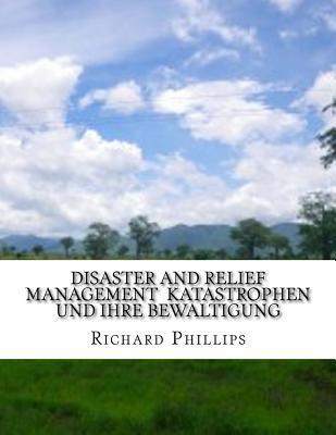 Disaster and Relief Management Katastrophen Und Ihre Bewaltigung
