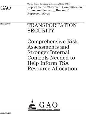 Transportation Security: Comprehensive Risk Assessments and Stronger Internal Controls Needed to Help Inform Tsa Resource Allocation: Report to the Chairman, Committee on Homeland Security, House of Representatives.