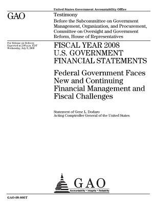 Fiscal Year 2008 U.S. Government Financial Statements: Federal Government Faces New and Continuing Financial Management and Fiscal Challenges: Testimony Before the Subcommittee on Government Management, Organization, and Procurement, Committee on Overs