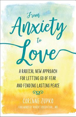 From Anxiety to Love by Corinne Zupko